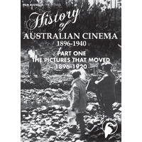 History of Australian Cinema: Pictures That Moved, The 1896-1920