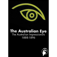 Australian Eye, The: The Australian Impressionists 1888-1896