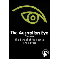 Australian Eye, The: Sydney - The School of the Forties 1941-1981