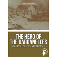Hero of the Dardanelles, The - Gallipoli Centenary