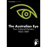 Australian Eye, The: Four Colonial Painters 1832-1887